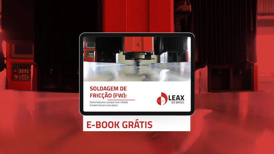 E-book - Soldagem de fricção (FW): como funciona e porque esse método é essencial para suas peças
